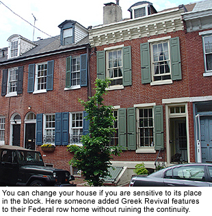 You can change your house if you are sensitive to its place in the block. Here someone added Greek Revival features to their Federal row home without ruining the continuity.